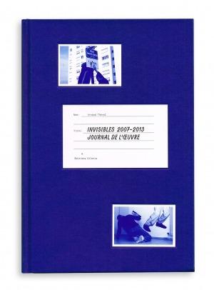 Invisibles 2007-2013. Journal de l'œuvre