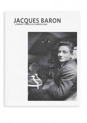 Jacques Baron, l'enfant perdu du surréalisme